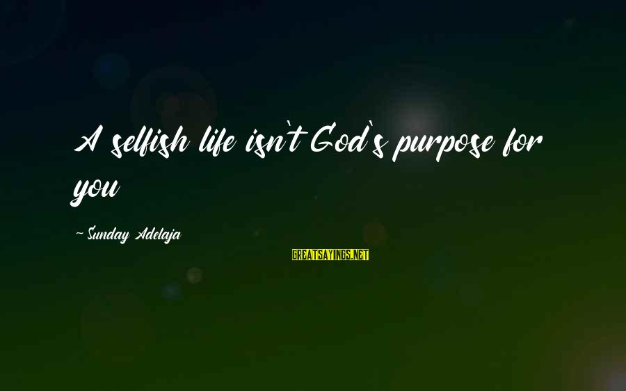 Adela Quested Sayings By Sunday Adelaja: A selfish life isn't God's purpose for you