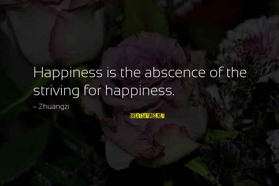 Adela Quested Sayings By Zhuangzi: Happiness is the abscence of the striving for happiness.