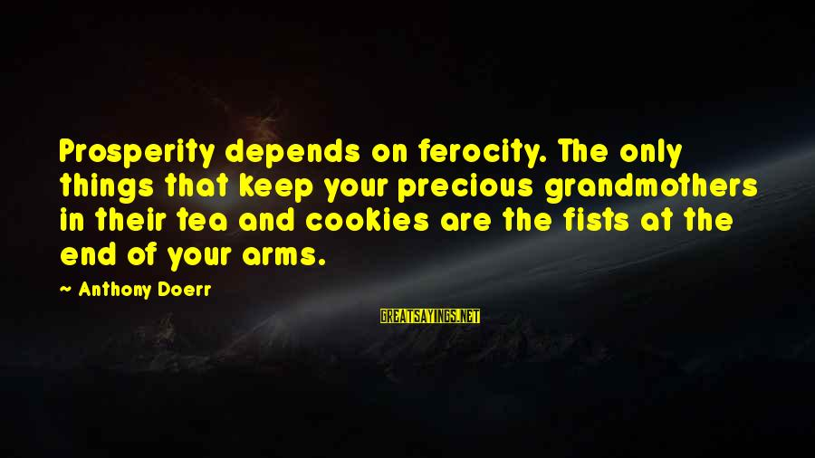 Adhd Meds Sayings By Anthony Doerr: Prosperity depends on ferocity. The only things that keep your precious grandmothers in their tea