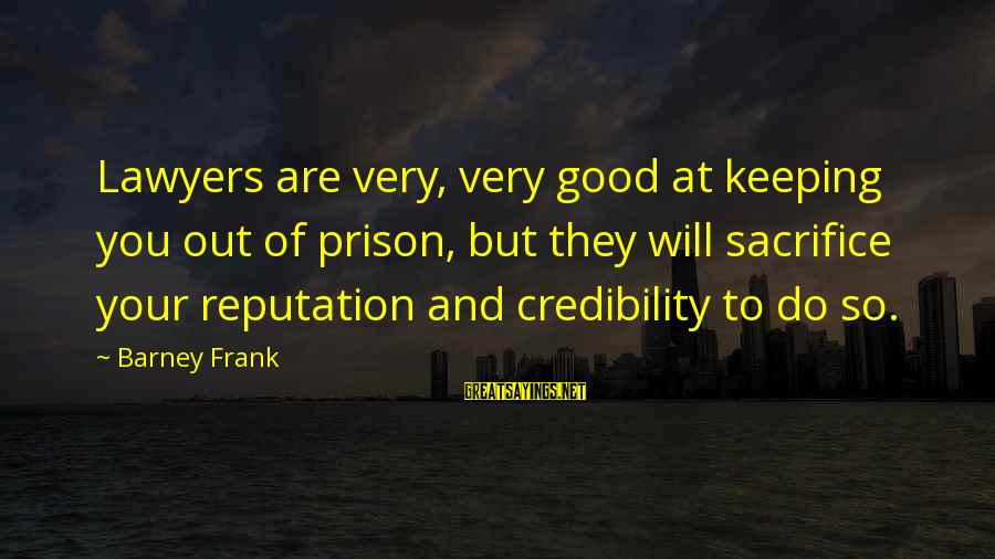 Adhd Meds Sayings By Barney Frank: Lawyers are very, very good at keeping you out of prison, but they will sacrifice