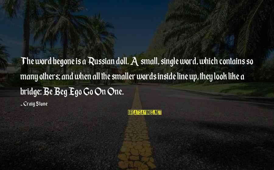 Adhd Meds Sayings By Craig Stone: The word begone is a Russian doll. A small, single word, which contains so many