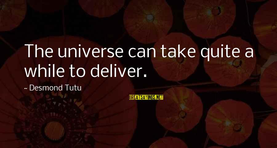 Adhd Meds Sayings By Desmond Tutu: The universe can take quite a while to deliver.