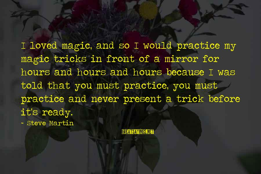 Adhd Meds Sayings By Steve Martin: I loved magic, and so I would practice my magic tricks in front of a