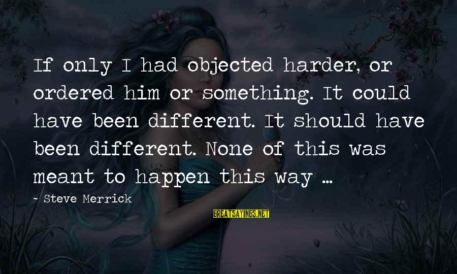 Adhd Meds Sayings By Steve Merrick: If only I had objected harder, or ordered him or something. It could have been