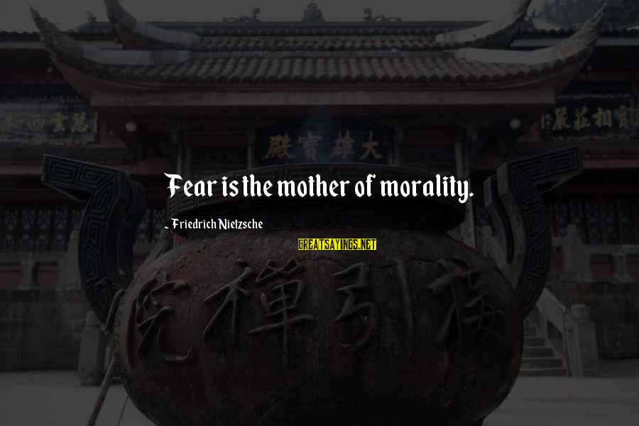 Adien Sayings By Friedrich Nietzsche: Fear is the mother of morality.
