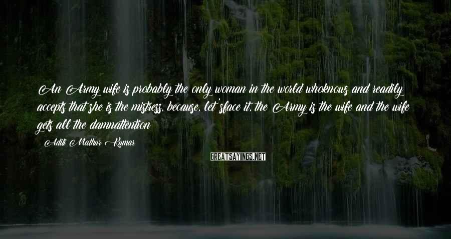 Aditi Mathur Kumar Sayings: An Army wife is probably the only woman in the world whoknows and readily accepts