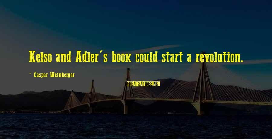 Adler's Sayings By Caspar Weinberger: Kelso and Adler's book could start a revolution.