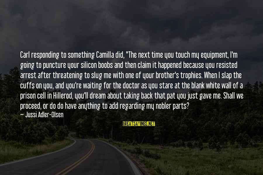 """Adler's Sayings By Jussi Adler-Olsen: Carl responding to something Camilla did, """"The next time you touch my equipment, I'm going"""