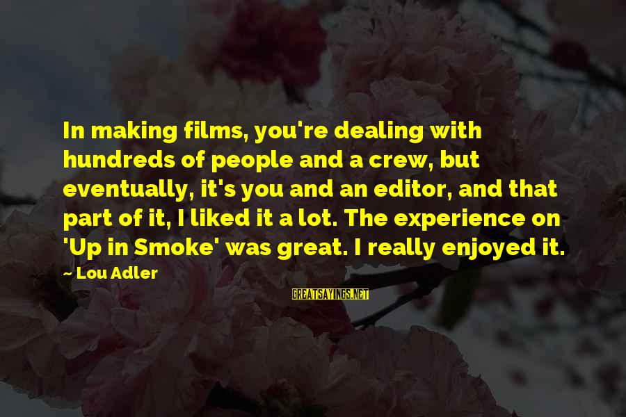 Adler's Sayings By Lou Adler: In making films, you're dealing with hundreds of people and a crew, but eventually, it's