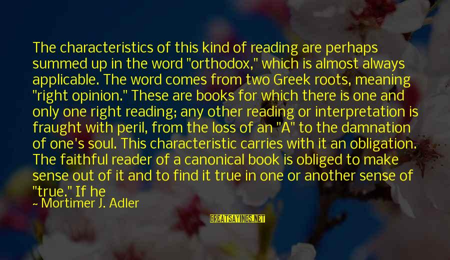"""Adler's Sayings By Mortimer J. Adler: The characteristics of this kind of reading are perhaps summed up in the word """"orthodox,"""""""
