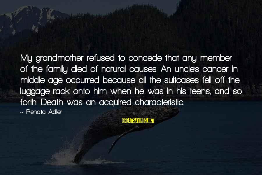 Adler's Sayings By Renata Adler: My grandmother refused to concede that any member of the family died of natural causes.