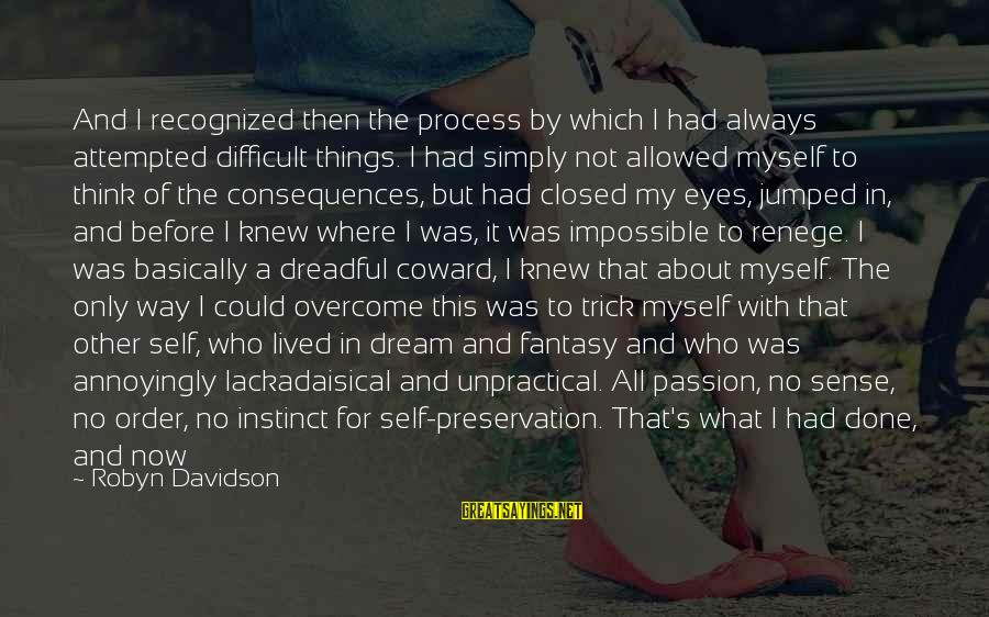 Adler's Sayings By Robyn Davidson: And I recognized then the process by which I had always attempted difficult things. I
