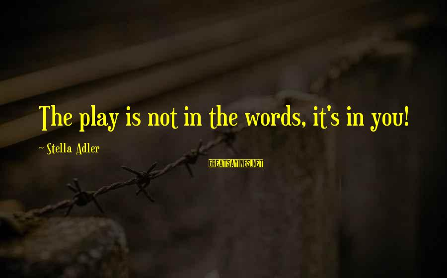 Adler's Sayings By Stella Adler: The play is not in the words, it's in you!