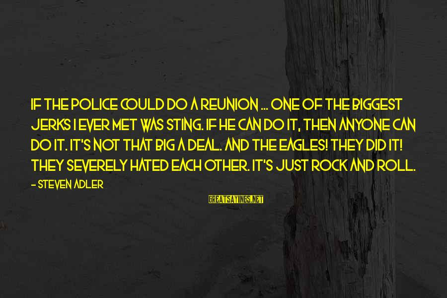 Adler's Sayings By Steven Adler: If the Police could do a reunion ... One of the biggest jerks I ever