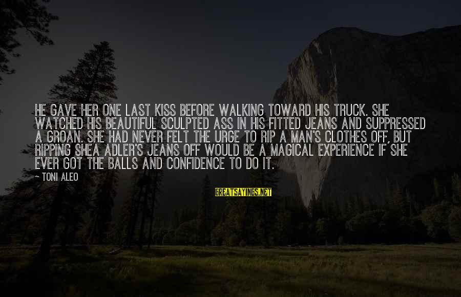 Adler's Sayings By Toni Aleo: He gave her one last kiss before walking toward his truck. She watched his beautiful