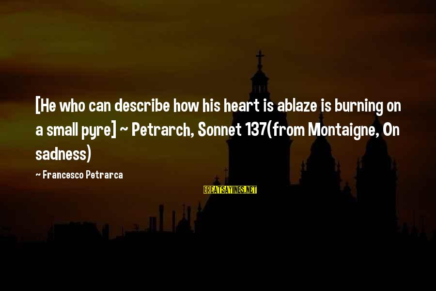 Adm Nelson Sayings By Francesco Petrarca: [He who can describe how his heart is ablaze is burning on a small pyre]