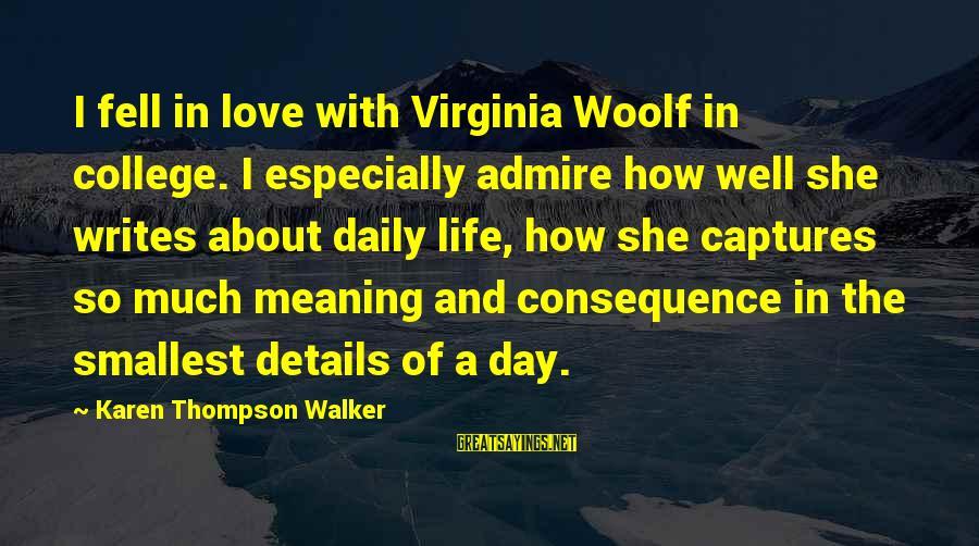 Admire Sayings By Karen Thompson Walker: I fell in love with Virginia Woolf in college. I especially admire how well she