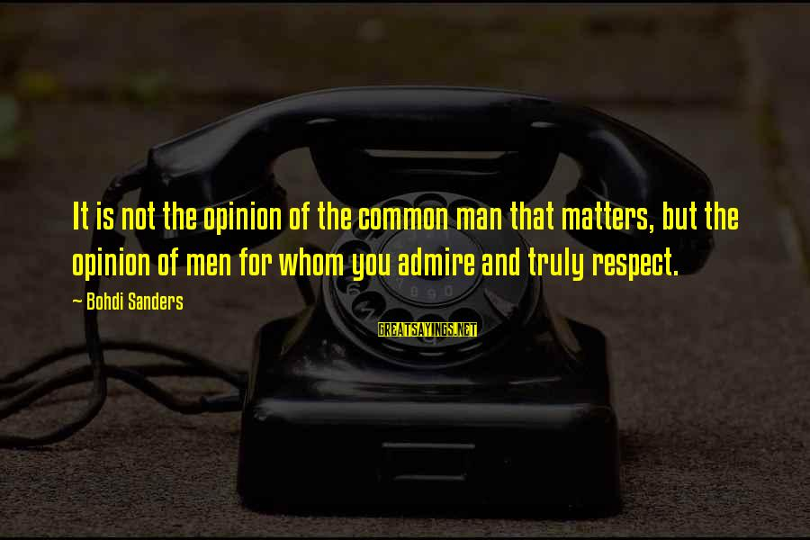 Admire You Sayings By Bohdi Sanders: It is not the opinion of the common man that matters, but the opinion of