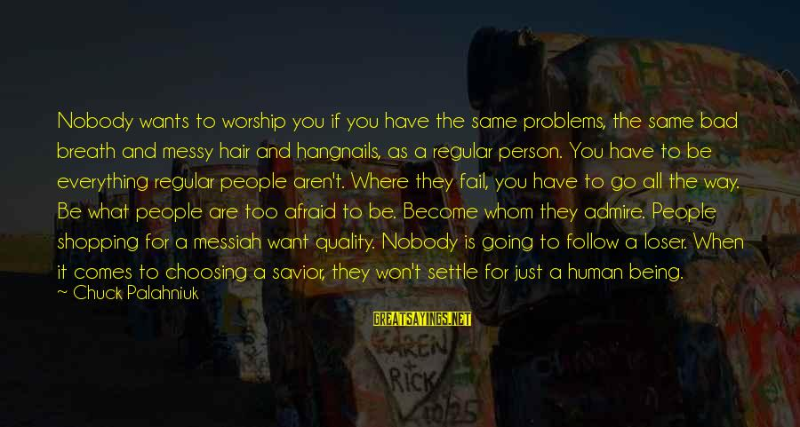 Admire You Sayings By Chuck Palahniuk: Nobody wants to worship you if you have the same problems, the same bad breath