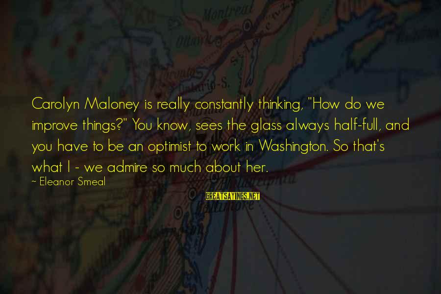 """Admire You Sayings By Eleanor Smeal: Carolyn Maloney is really constantly thinking, """"How do we improve things?"""" You know, sees the"""