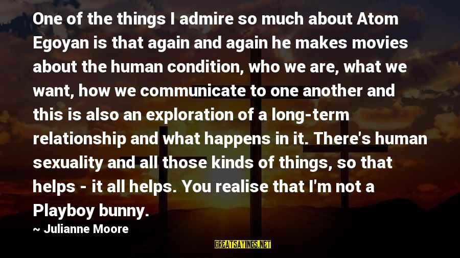 Admire You Sayings By Julianne Moore: One of the things I admire so much about Atom Egoyan is that again and
