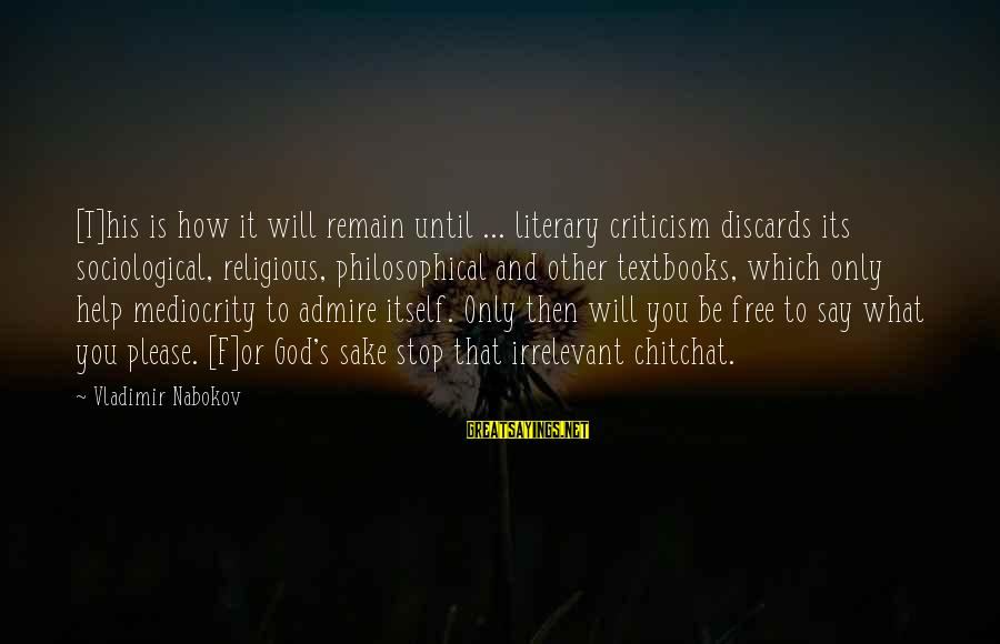 Admire You Sayings By Vladimir Nabokov: [T]his is how it will remain until ... literary criticism discards its sociological, religious, philosophical