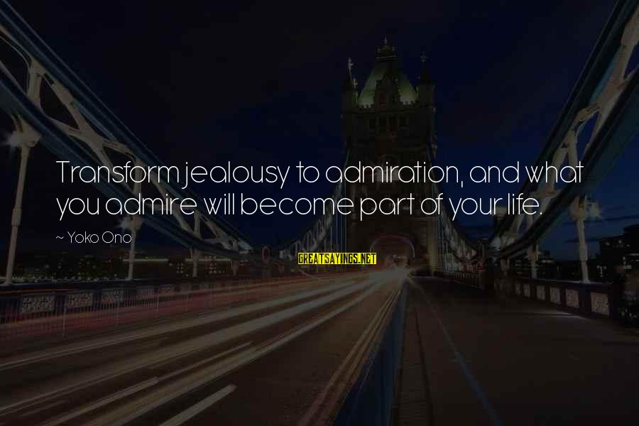 Admire You Sayings By Yoko Ono: Transform jealousy to admiration, and what you admire will become part of your life.