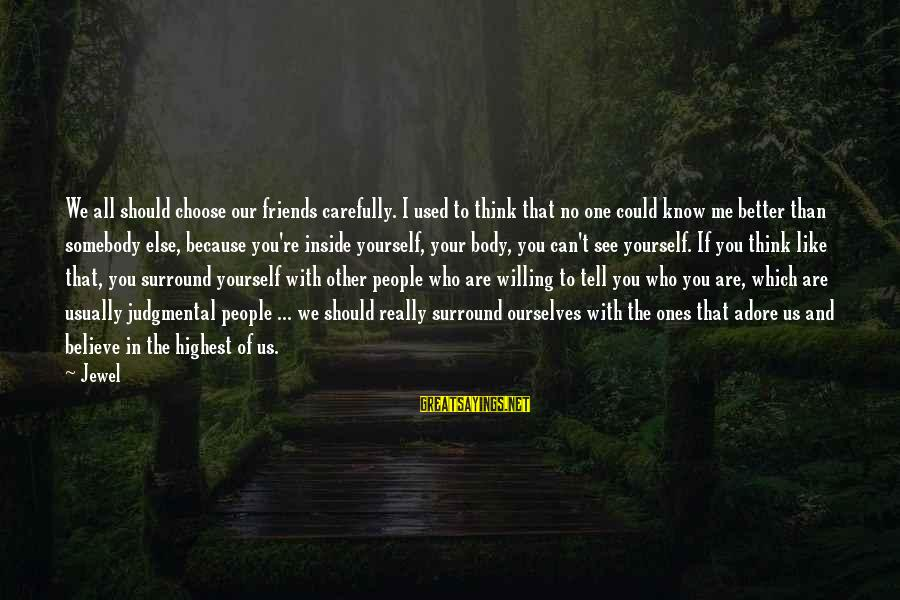 Adore Yourself Sayings By Jewel: We all should choose our friends carefully. I used to think that no one could