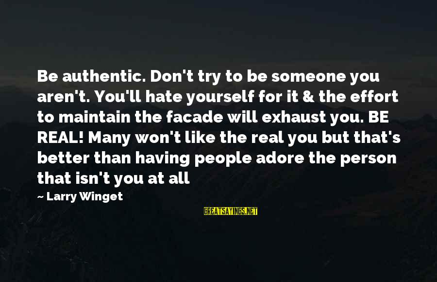 Adore Yourself Sayings By Larry Winget: Be authentic. Don't try to be someone you aren't. You'll hate yourself for it &