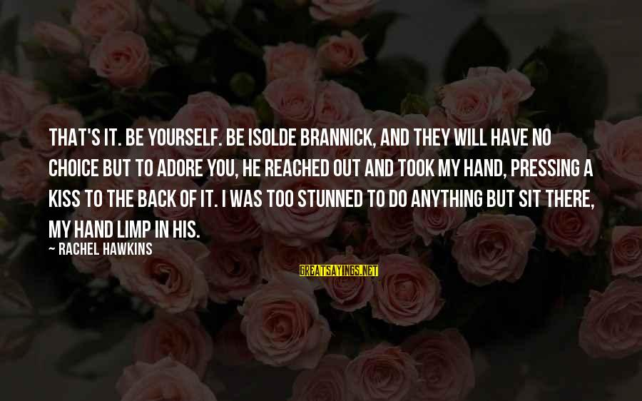 Adore Yourself Sayings By Rachel Hawkins: That's it. Be yourself. Be Isolde Brannick, and they will have no choice but to