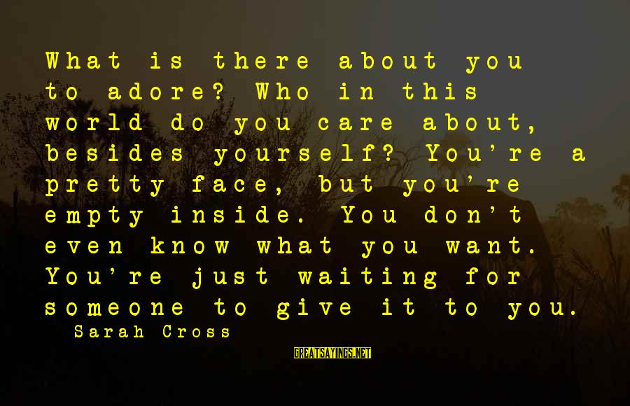 Adore Yourself Sayings By Sarah Cross: What is there about you to adore? Who in this world do you care about,