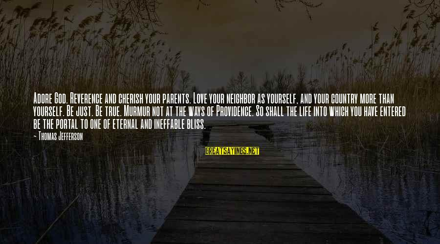 Adore Yourself Sayings By Thomas Jefferson: Adore God. Reverence and cherish your parents. Love your neighbor as yourself, and your country