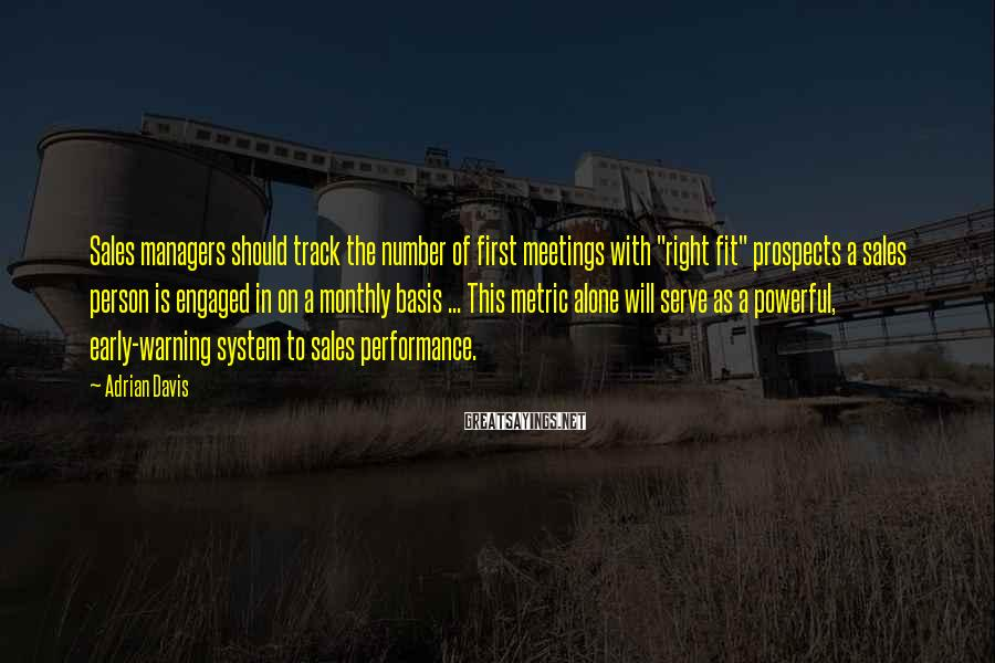 "Adrian Davis Sayings: Sales managers should track the number of first meetings with ""right fit"" prospects a sales"