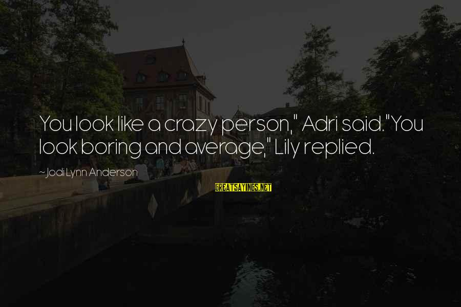 """Adri's Sayings By Jodi Lynn Anderson: You look like a crazy person,"""" Adri said.""""You look boring and average,"""" Lily replied."""