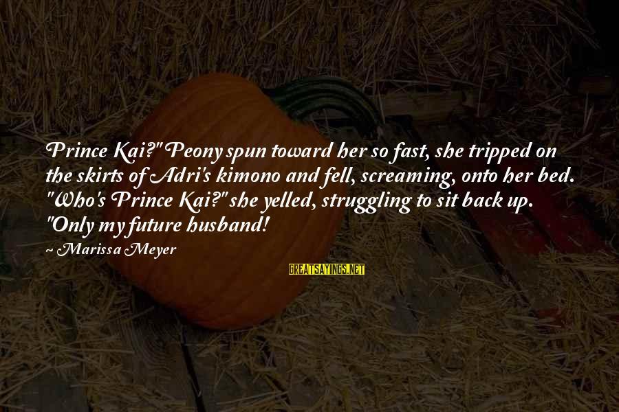 "Adri's Sayings By Marissa Meyer: Prince Kai?"" Peony spun toward her so fast, she tripped on the skirts of Adri's"