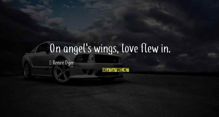 Adri's Sayings By Renee Dyer: On angel's wings, love flew in.