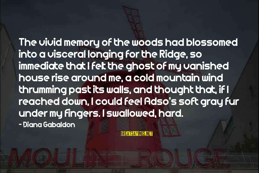 Adso Sayings By Diana Gabaldon: The vivid memory of the woods had blossomed into a visceral longing for the Ridge,