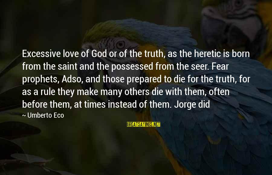 Adso Sayings By Umberto Eco: Excessive love of God or of the truth, as the heretic is born from the