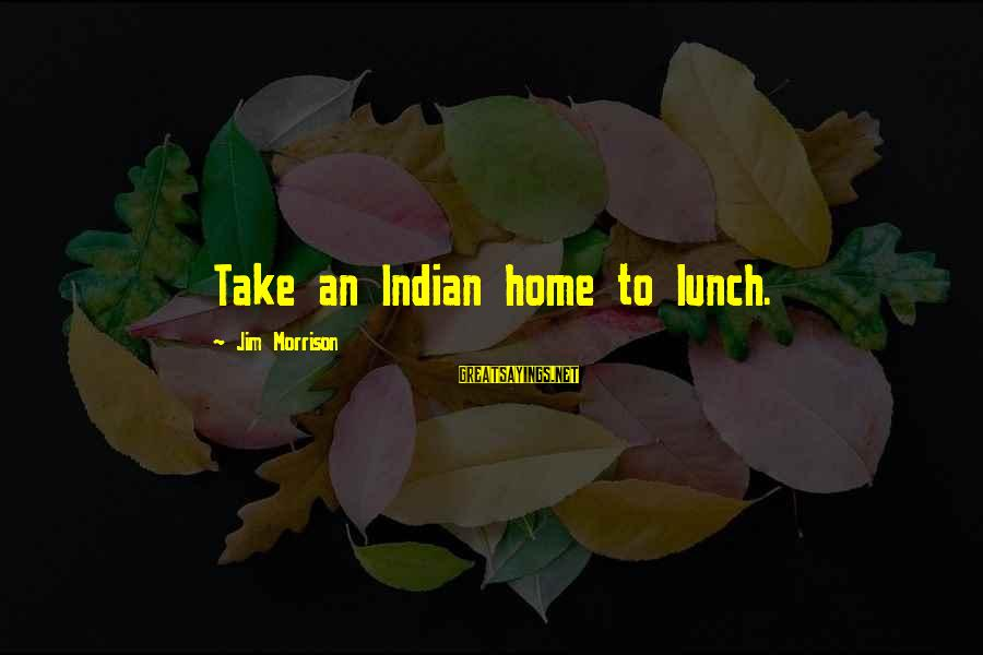 Adtr Song Lyric Sayings By Jim Morrison: Take an Indian home to lunch.