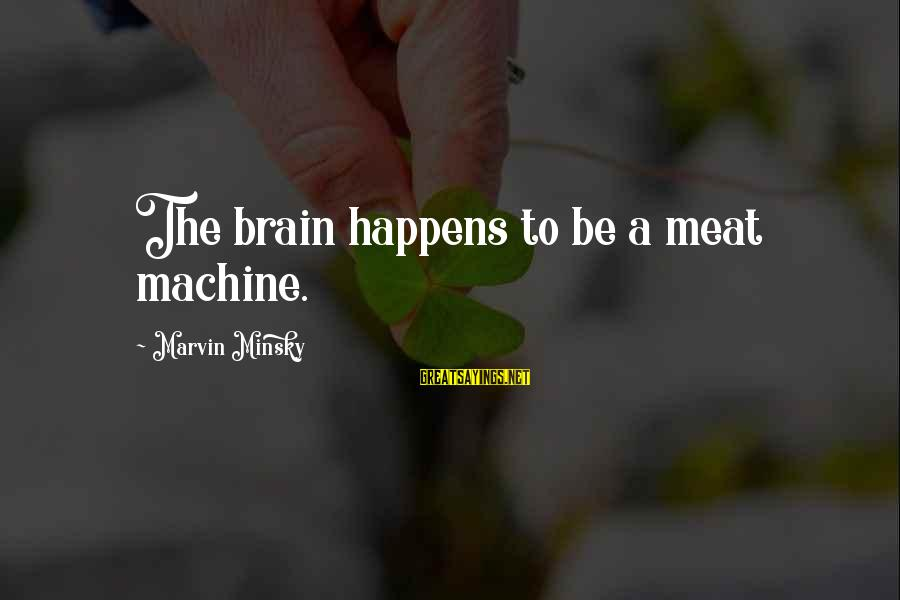 Adtr Song Lyric Sayings By Marvin Minsky: The brain happens to be a meat machine.