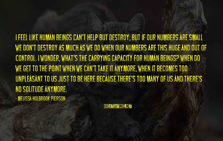 Adtr Song Lyric Sayings By Melissa Holbrook Pierson: I feel like human beings can't help but destroy, but if our numbers are small