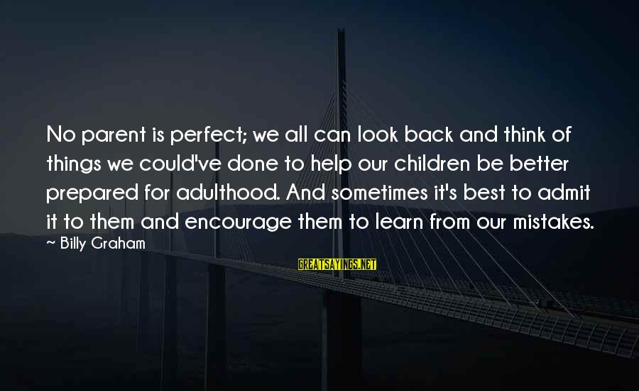 Adulthood Best Sayings By Billy Graham: No parent is perfect; we all can look back and think of things we could've
