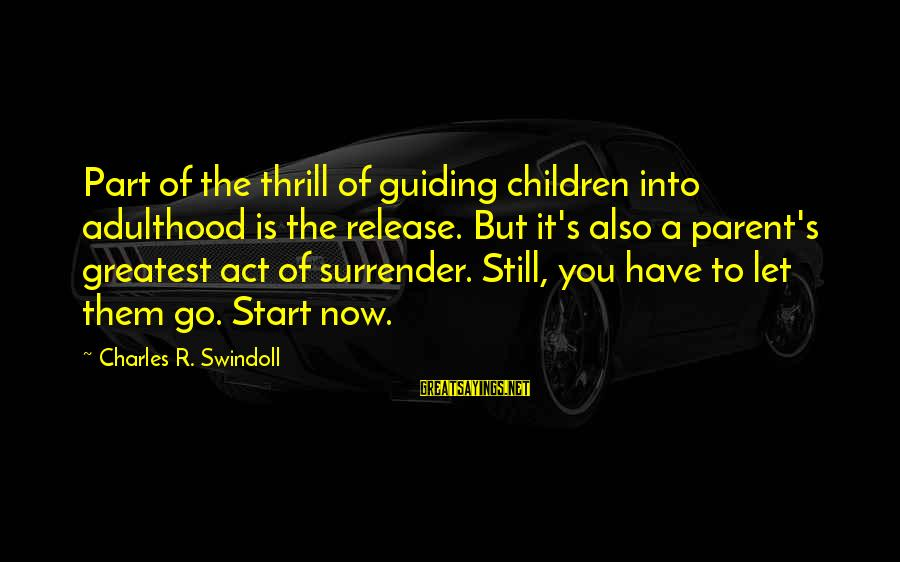 Adulthood Best Sayings By Charles R. Swindoll: Part of the thrill of guiding children into adulthood is the release. But it's also
