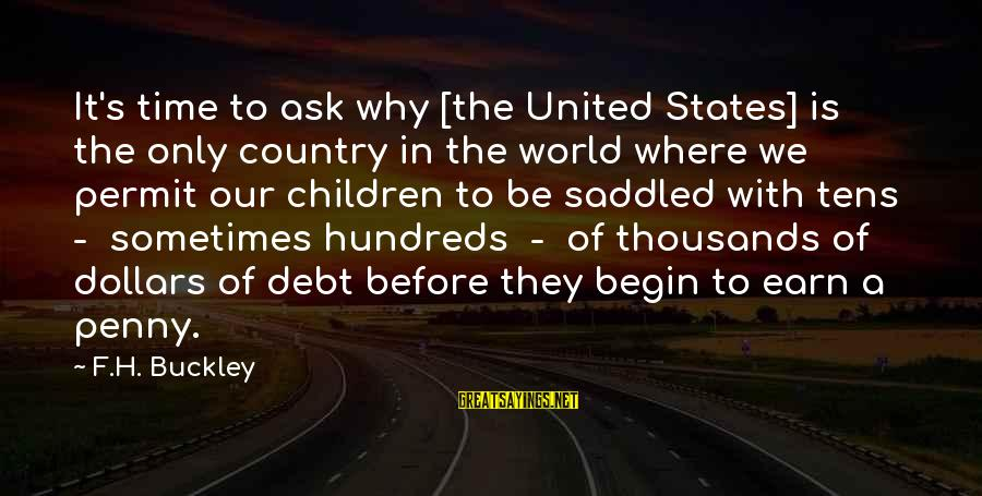 Adulthood Best Sayings By F.H. Buckley: It's time to ask why [the United States] is the only country in the world