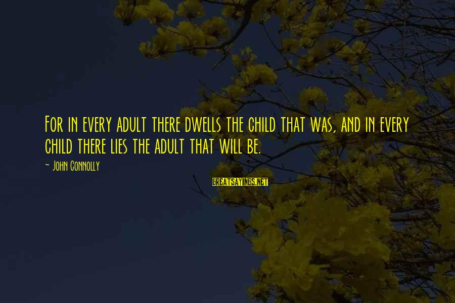 Adulthood Best Sayings By John Connolly: For in every adult there dwells the child that was, and in every child there
