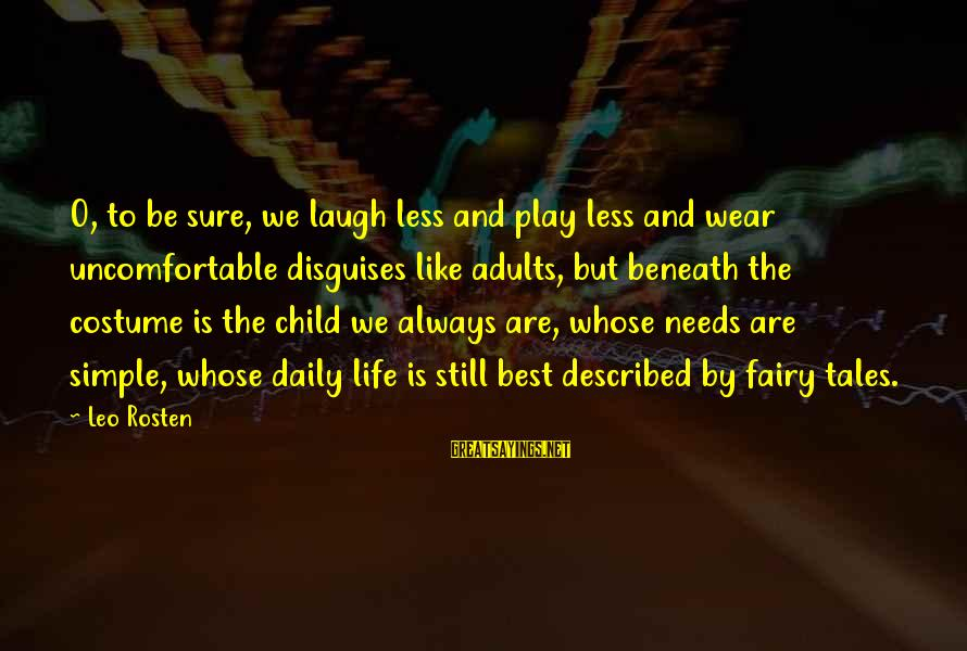 Adulthood Best Sayings By Leo Rosten: O, to be sure, we laugh less and play less and wear uncomfortable disguises like