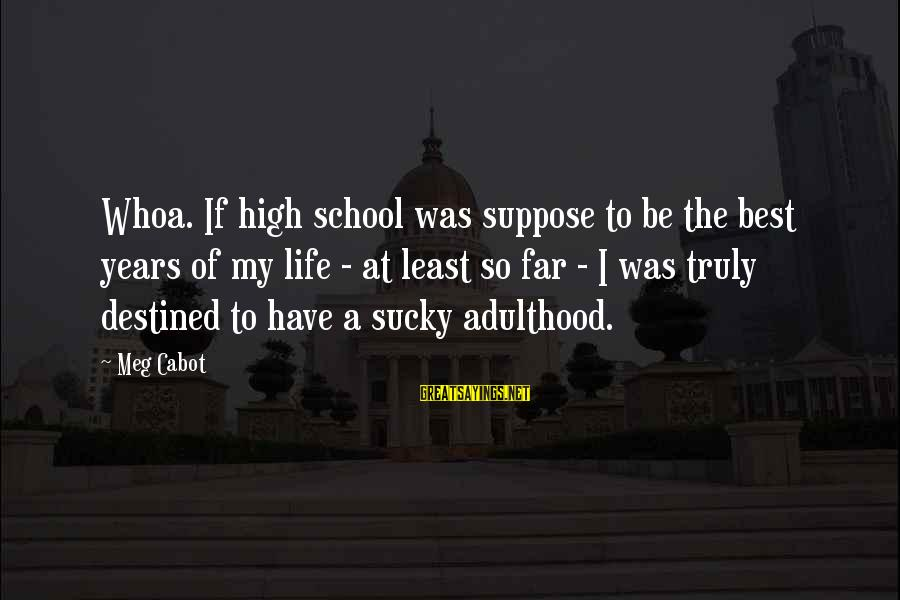 Adulthood Best Sayings By Meg Cabot: Whoa. If high school was suppose to be the best years of my life -