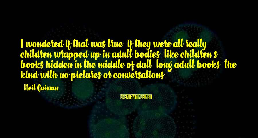 Adulthood Best Sayings By Neil Gaiman: I wondered if that was true: if they were all really children wrapped up in