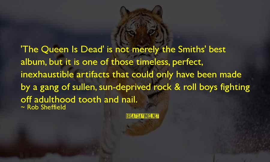 Adulthood Best Sayings By Rob Sheffield: 'The Queen Is Dead' is not merely the Smiths' best album, but it is one