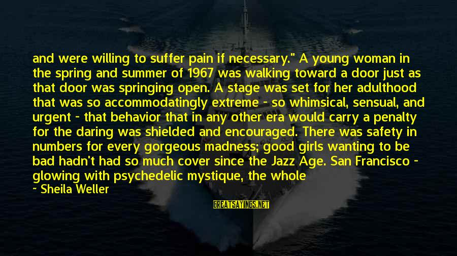 """Adulthood Best Sayings By Sheila Weller: and were willing to suffer pain if necessary."""" A young woman in the spring and"""